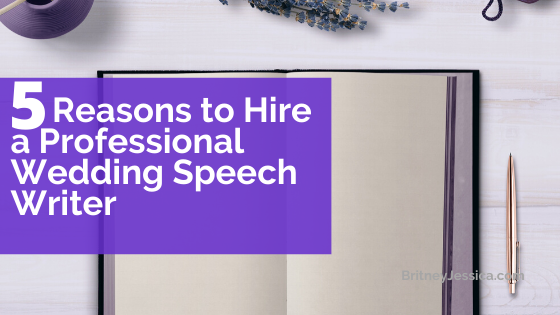 5 Reasons to Hire a professional wedding speech writer