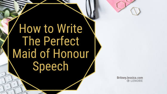 HOW TO WRITE a MAID OF HONOUR SPEECH