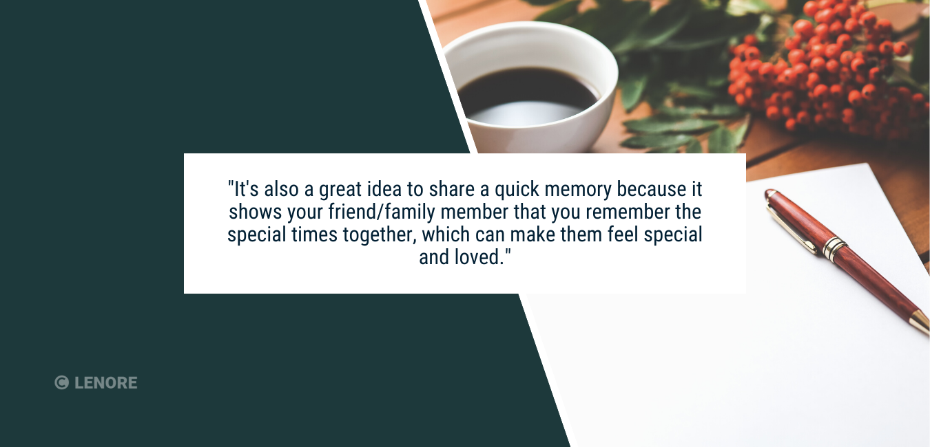 "a picture of a notepad, a pen and a coffee with text that says, ""It's also a great idea because it shows your friend/family member that you remember the special times together, which can make her/him/them feel special and loved."""