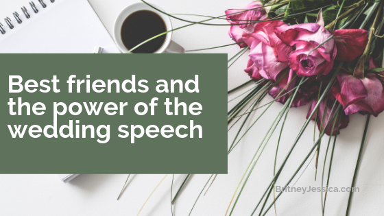 The power of a well-written wedding speech at your best friend's wedding