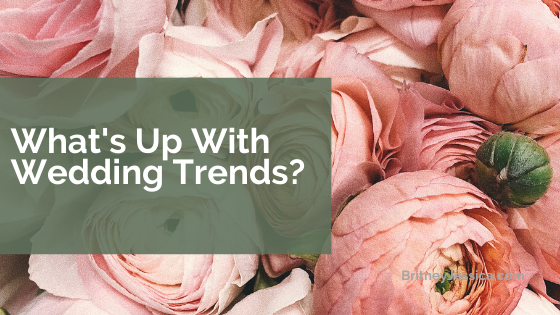 What's up with wedding trends?