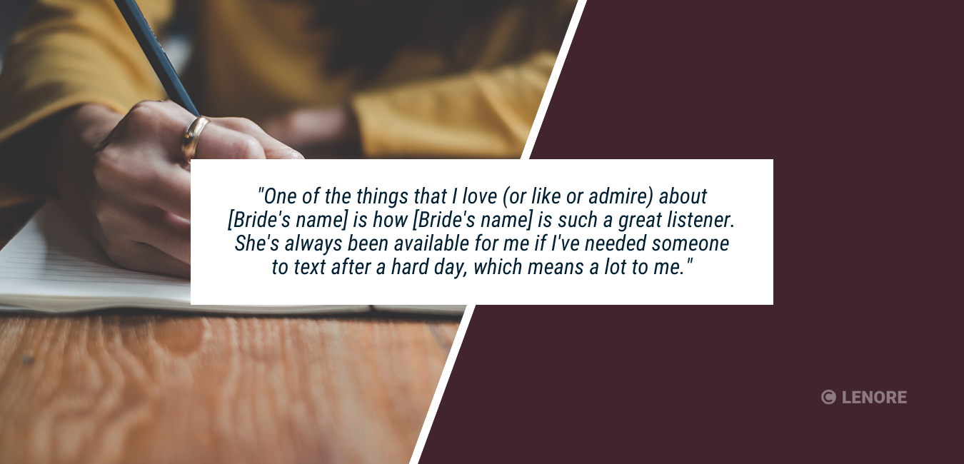 """a person writing in a notebook with text that says, """"One of the things that I love (or like or admire) about [Bride's name] is how [Bride's name] is such a great listener. She's always been available for me if I've needed someone to text after a hard day, which means a lot to me."""""""