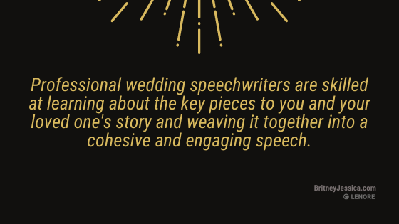 """A black background image with gold text that reads: """"Professional wedding speech writers are skilled at learning about the key pieces to you and your loved one's story and weaving it together into a cohesive and engaging speech"""""""