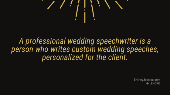 """A black background image with gold text that reads: """"A professional wedding speech writer is a person who writes custom wedding speeches, personalized for the client."""""""