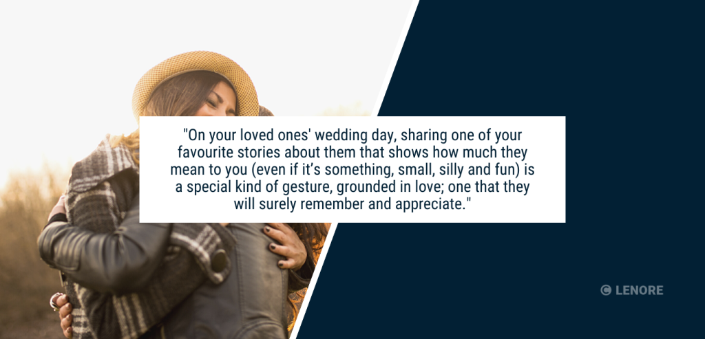"A picture of friends hugging with a quote that reads, ""On your loved ones' wedding day, sharing one of your favourite stories about them that shows how much they mean to you (even if it's small, silly and fun) is a special kind of gesture, grounded in love; one that they will surely remember and appreciate."""