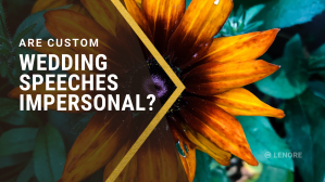 """Text: """"Are custom wedding speeches impersonal?"""" With a bright flower behind the text"""