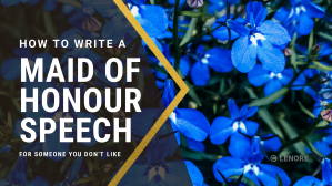 """text: """"how to write a maid of honour speech for someone you don't like"""""""